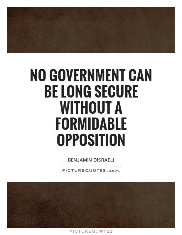 No Government can be long secure without a formidable Opposition Picture Quote #1