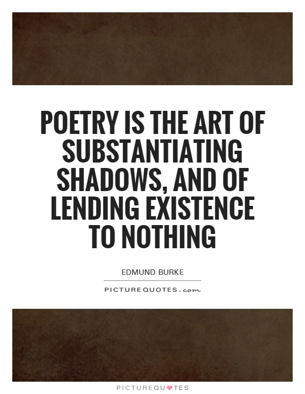 Poetry is the art of substantiating shadows, and of lending existence to nothing Picture Quote #1