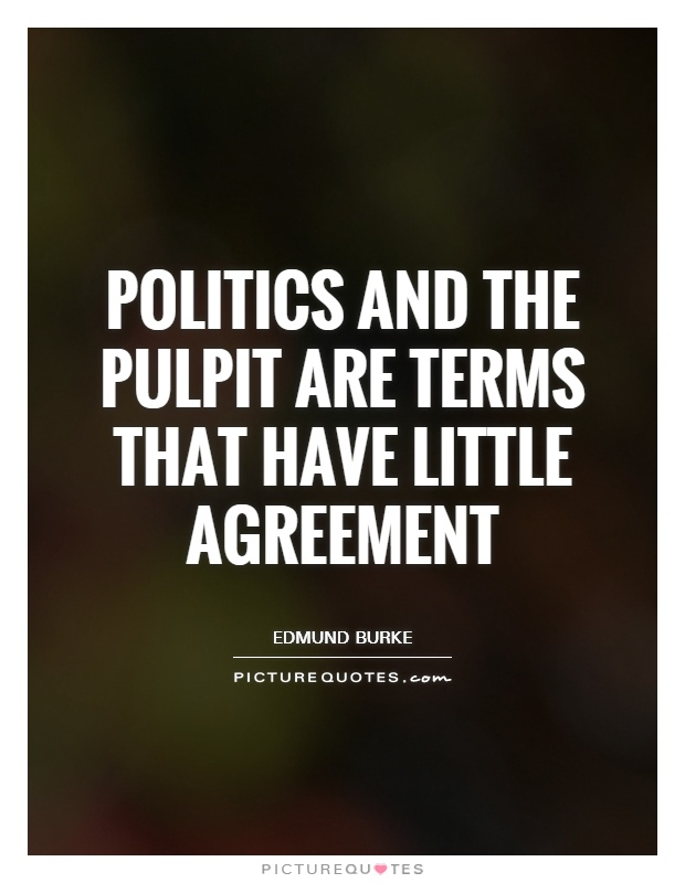 Politics and the pulpit are terms that have little agreement Picture Quote #1