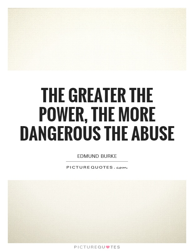 The greater the power, the more dangerous the abuse Picture Quote #1