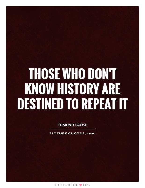those who forget history are condemned to repeat it essay Weekly essay challenge essay on talking in class – 2013 (the following post was created when essay challenge was first started) in the newly introduced pattern for the upsc civil com/wikitongues_eng.