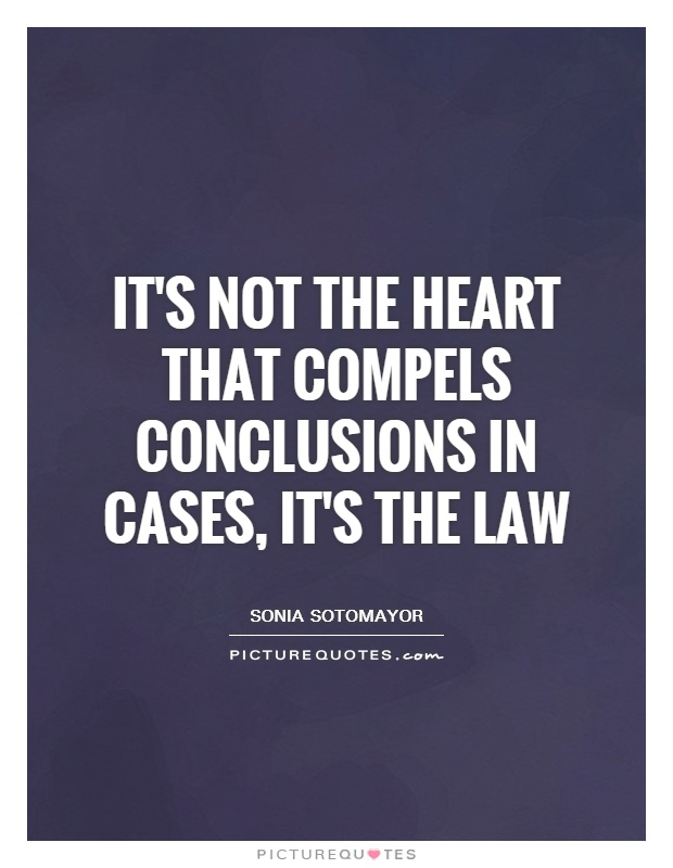 It's not the heart that compels conclusions in cases, it's the law Picture Quote #1