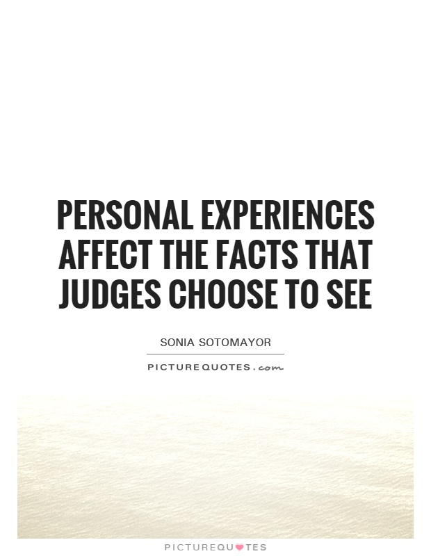 Personal experiences affect the facts that judges choose to see Picture Quote #1