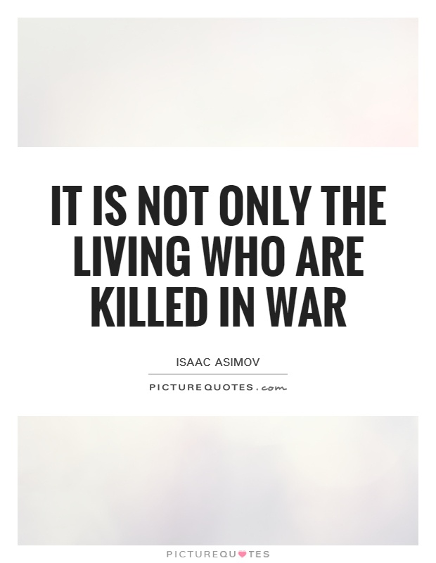 It is not only the living who are killed in war Picture Quote #1
