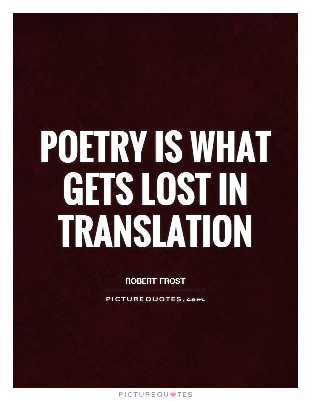 Poetry is what gets lost in translation Picture Quote #1