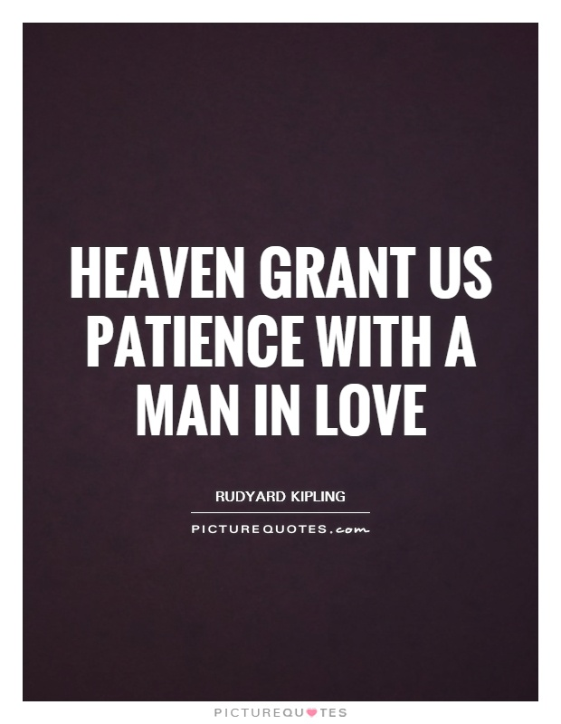 Heaven grant us patience with a man in love Picture Quote #1