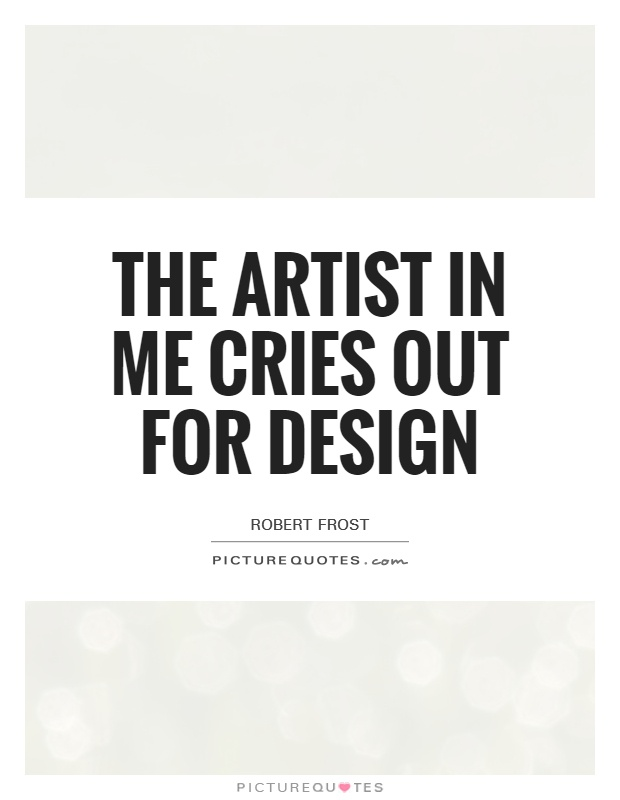 The artist in me cries out for design Picture Quote #1