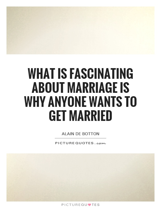What is fascinating about marriage is why anyone wants to get married Picture Quote #1