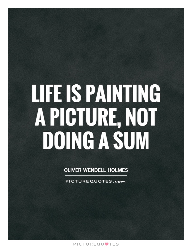 Life is painting a picture, not doing a sum Picture Quote #1