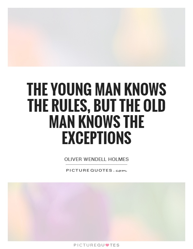 The young man knows the rules, but the old man knows the exceptions Picture Quote #1