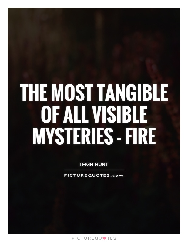 The most tangible of all visible mysteries - fire Picture Quote #1