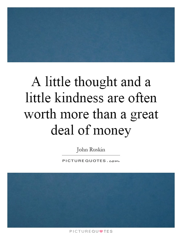 A little thought and a little kindness are often worth more than a great deal of money Picture Quote #1
