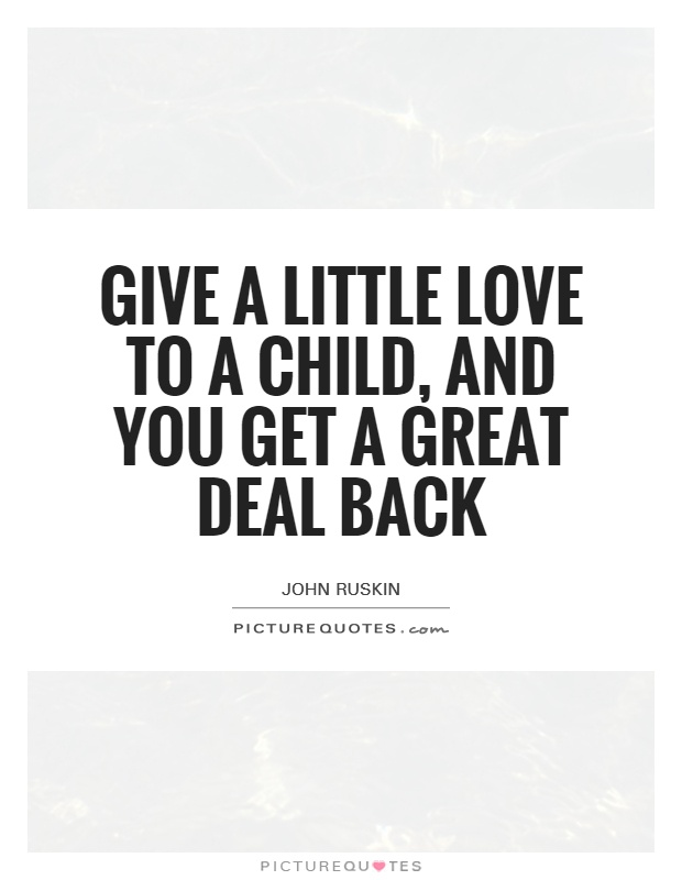 Give a little love to a child, and you get a great deal back Picture Quote #1