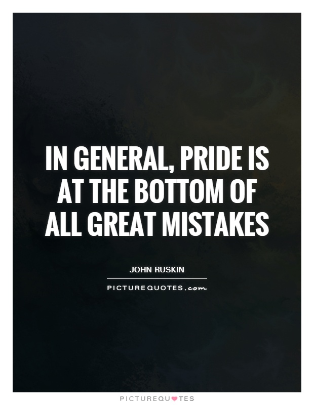 In general, pride is at the bottom of all great mistakes Picture Quote #1