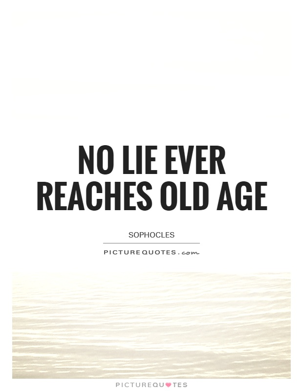 No lie ever reaches old age Picture Quote #1
