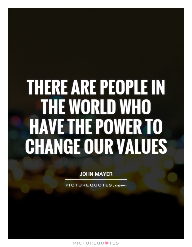 There are people in the world who have the power to change our values Picture Quote #1