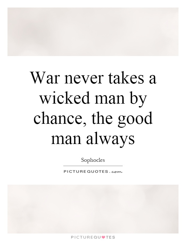 War never takes a wicked man by chance, the good man always Picture Quote #1