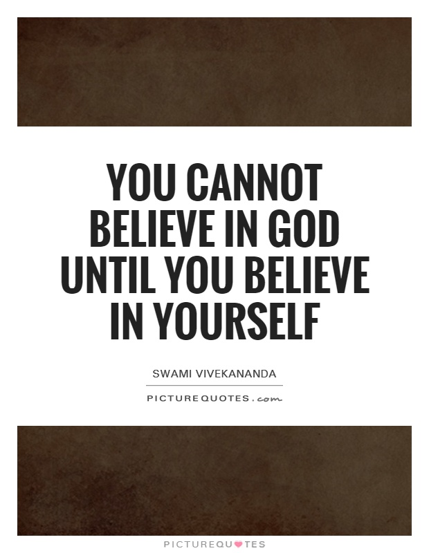 You cannot believe in God until you believe in yourself Picture Quote #1