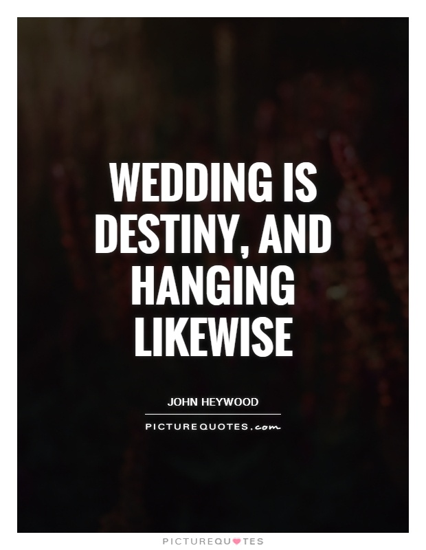 Wedding is destiny, and hanging likewise Picture Quote #1