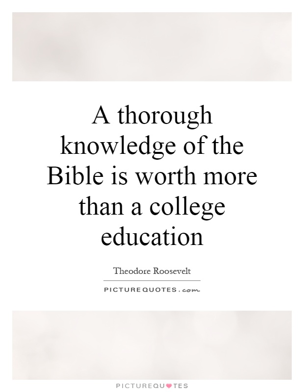 A thorough knowledge of the Bible is worth more than a college education Picture Quote #1