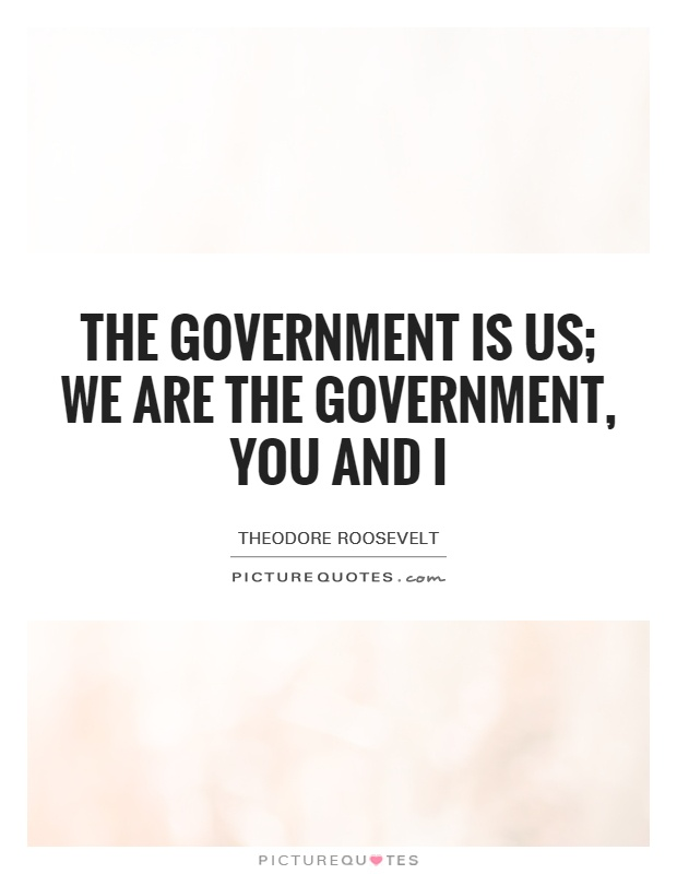 The government is us; we are the government, you and I Picture Quote #1