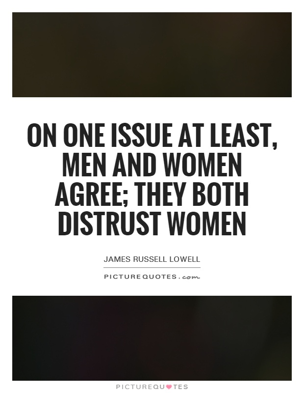 On one issue at least, men and women agree; they both distrust women Picture Quote #1