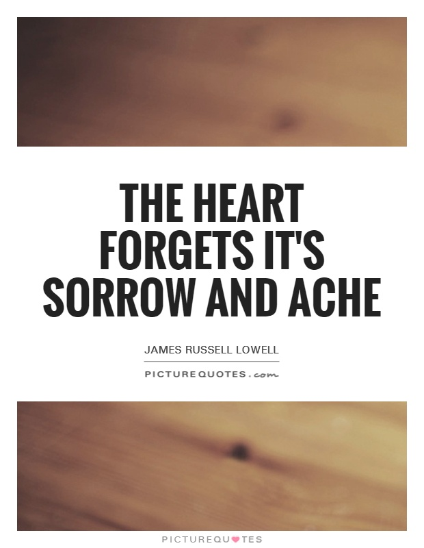 The heart forgets it's sorrow and ache Picture Quote #1