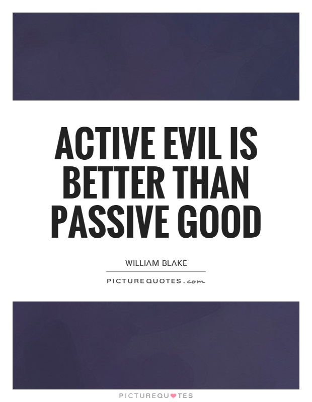 Active Evil is better than Passive Good Picture Quote #1