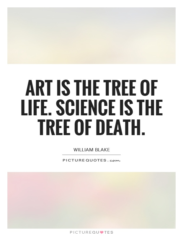 Art is the tree of life. Science is the tree of death Picture Quote #1
