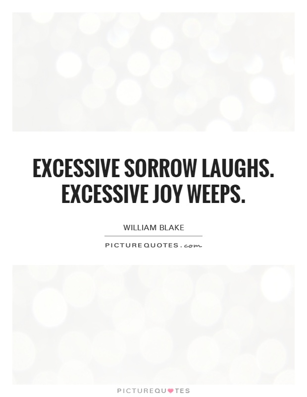 Excessive sorrow laughs. Excessive joy weeps Picture Quote #1