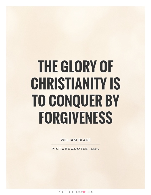 The glory of Christianity is to conquer by forgiveness Picture Quote #1