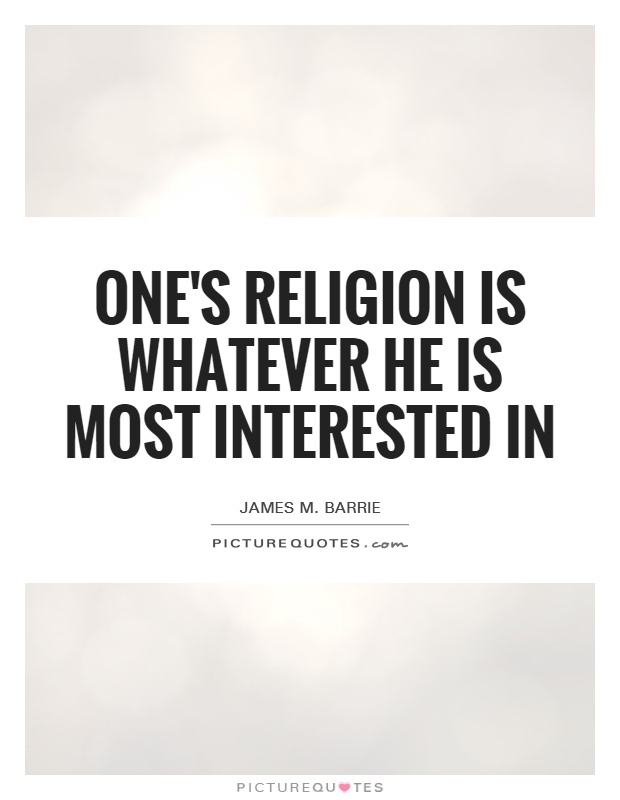 One's religion is whatever he is most interested in Picture Quote #1