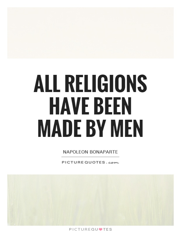 All religions have been made by men Picture Quote #1