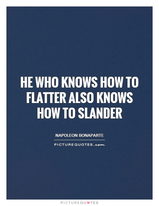He who knows how to flatter also knows how to slander Picture Quote #1