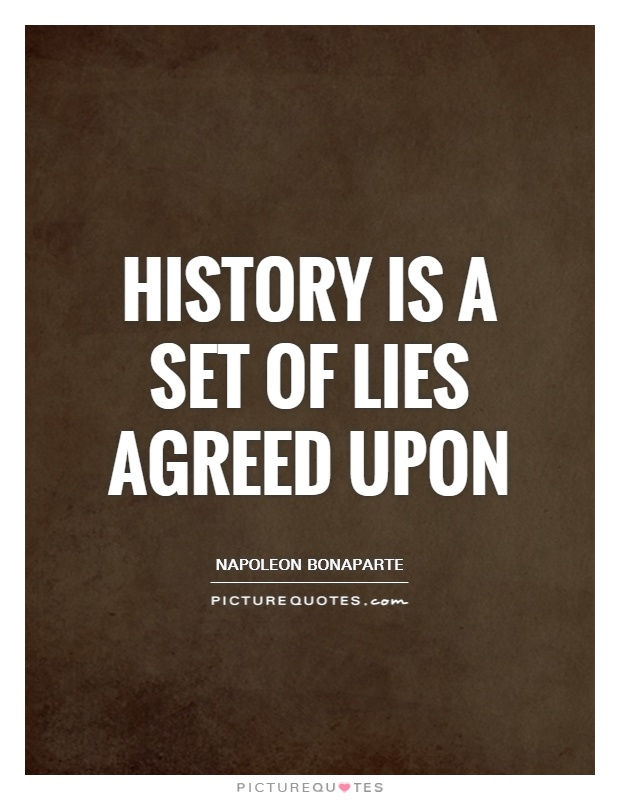 History is a set of lies agreed upon Picture Quote #1