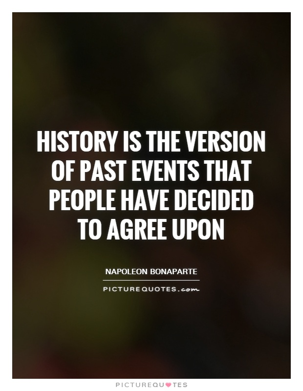 History is the version of past events that people have decided to agree upon Picture Quote #1