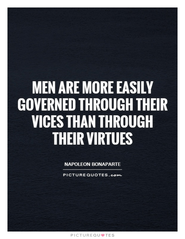 Men are more easily governed through their vices than through their virtues Picture Quote #1