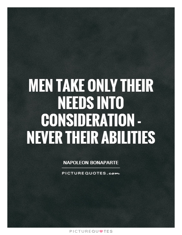 Men take only their needs into consideration - never their abilities Picture Quote #1