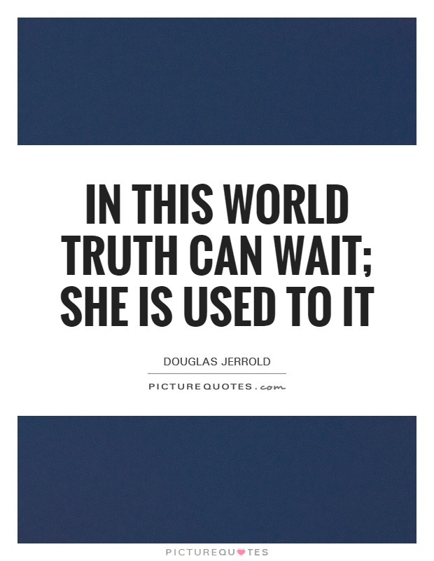 In this world truth can wait; she is used to it Picture Quote #1