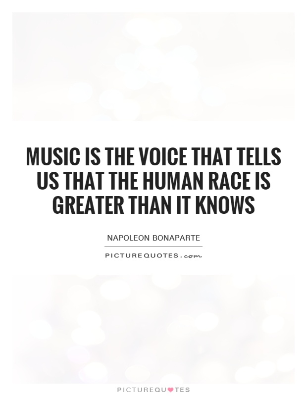 Music is the voice that tells us that the human race is ...