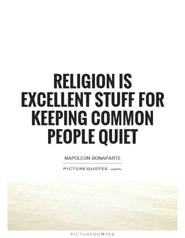 Religion is excellent stuff for keeping common people quiet Picture Quote #1