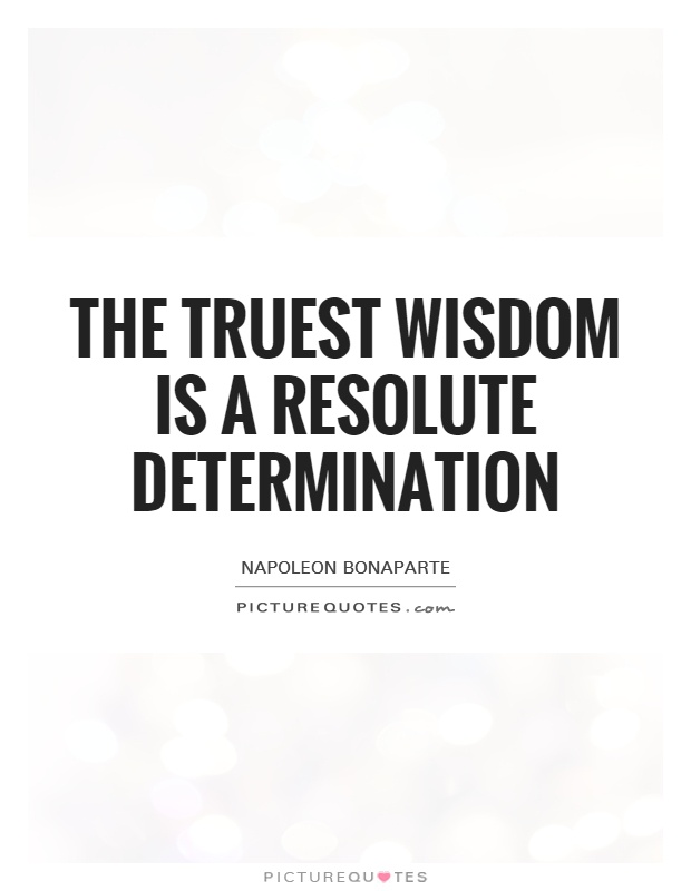 The truest wisdom is a resolute determination Picture Quote #1