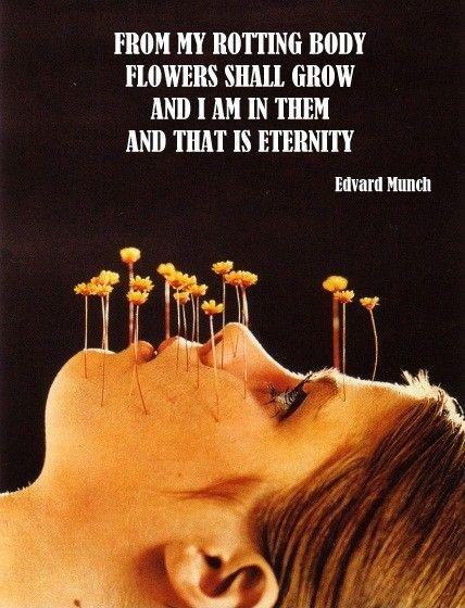 From my rotting body, flowers shall grow and I am in them and that is eternity Picture Quote #1