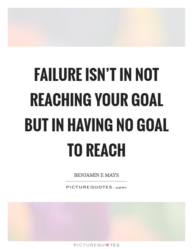 Failure isn't in not reaching your goal but in having no goal to reach Picture Quote #1