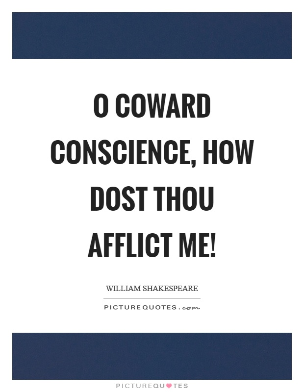 O coward conscience, how dost thou afflict me! Picture Quote #1