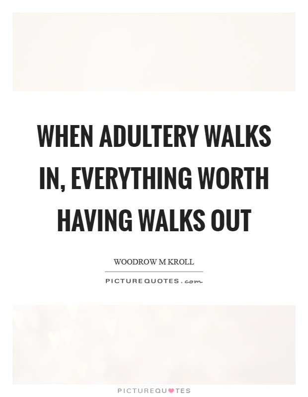 When adultery walks in, everything worth having walks out Picture Quote #1