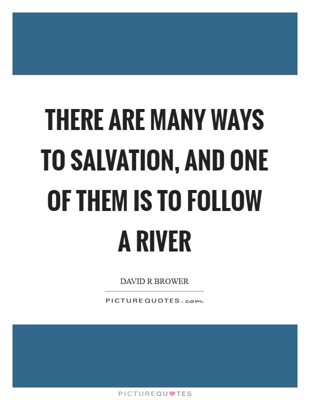 There are many ways to salvation and one of them is to follow a river