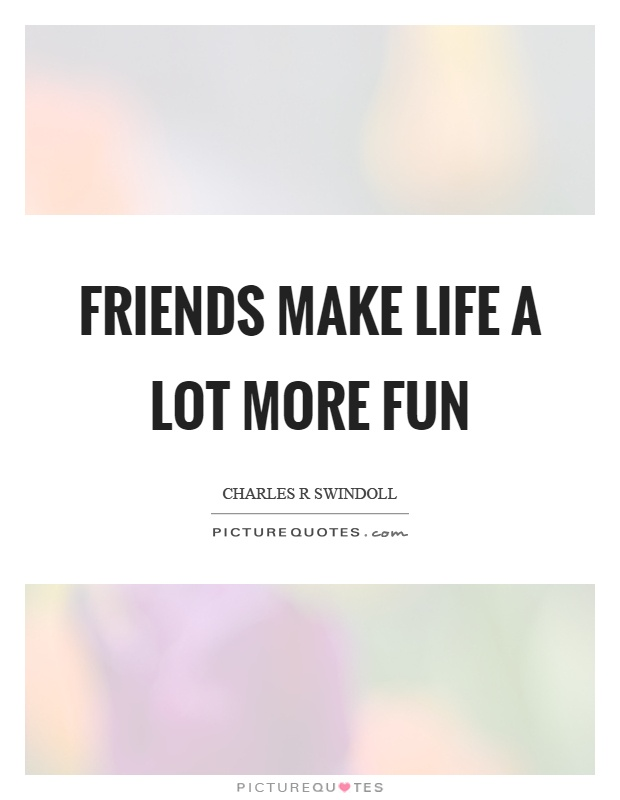 Friends make life a lot more fun Picture Quote #1