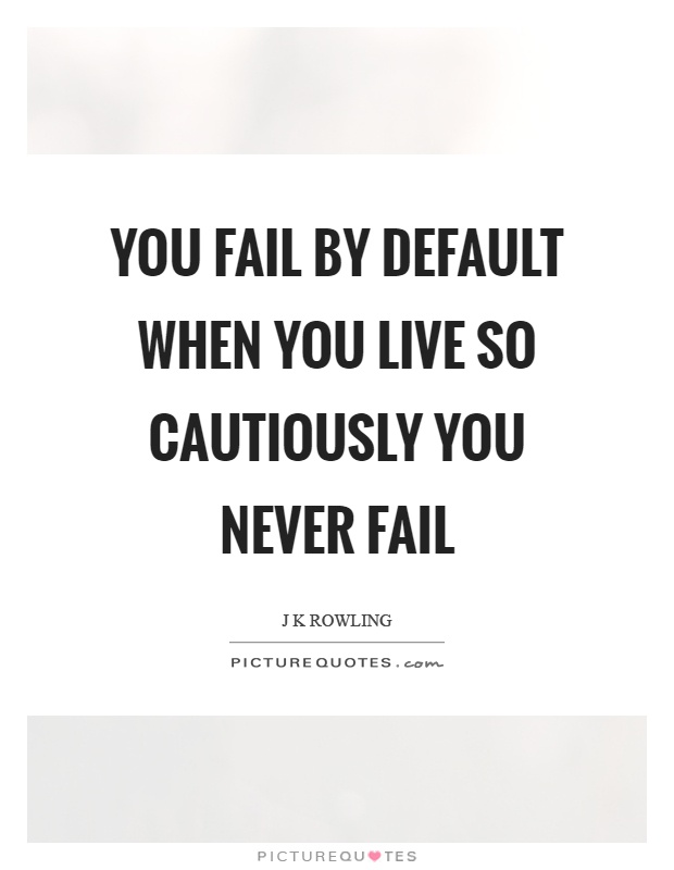 You fail by default when you live so cautiously you never fail Picture Quote #1