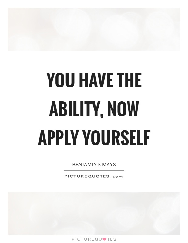 You have the ability, now apply yourself Picture Quote #1